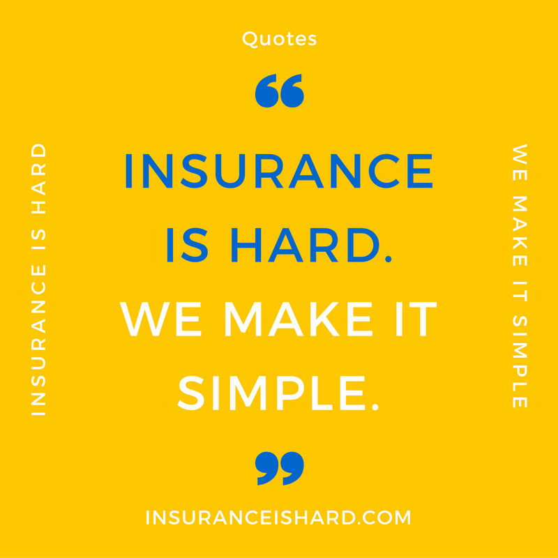 Quote - Insurance is Hard. We Make it Simple.